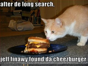 after de long search,  jeff finawy found da cheezburger