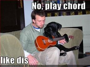 No, play chord   like dis