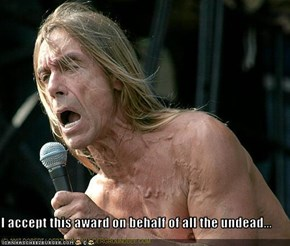 I accept this award on behalf of all the undead...
