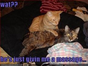 wat??  he's just givin me a massage...