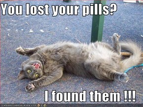 You lost your pills?  I found them !!!
