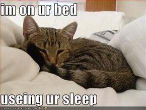 im on ur bed  useing ur sleep