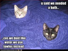 u said we needed a bath...
