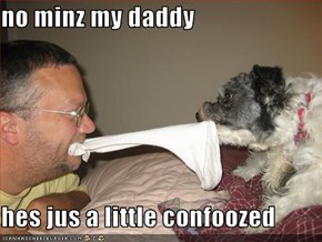 no minz my daddy  hes jus a little confoozed