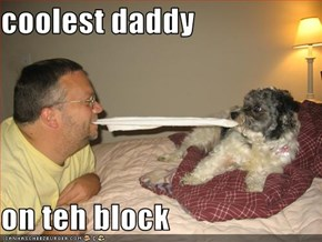 coolest daddy  on teh block