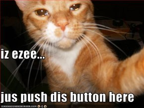iz ezee... jus push dis button here