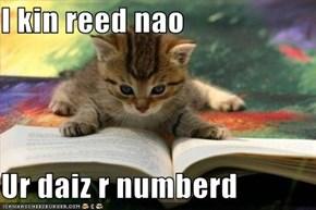 I kin reed nao  Ur daiz r numberd