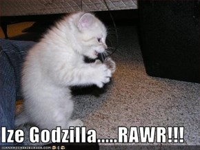 Ize Godzilla.....RAWR!!!