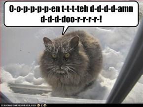 O-o-p-p-p-p-en t-t-t-teh d-d-d-d-amn d-d-d-doo-r-r-r-r-!