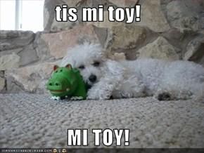 tis mi toy!  MI TOY!