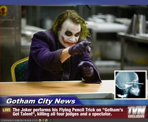 "Gotham City News - The Joker performs his Flying Pencil Trick on ""Gotham's Got Talent"", killing all four judges and a spectator."
