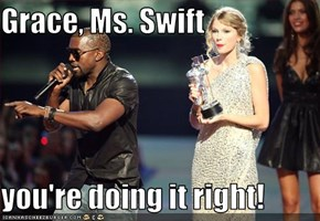 Grace, Ms. Swift  you're doing it right!