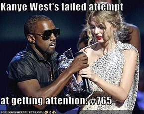 Kanye West's failed attempt  at getting attention: #765