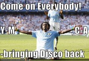 Come on Everybody! Y-M                                C-A -bringing Disco back