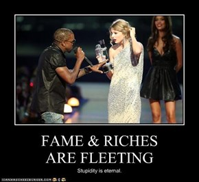 FAME & RICHES  ARE FLEETING