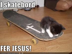 I skatebord  FER JESUS!