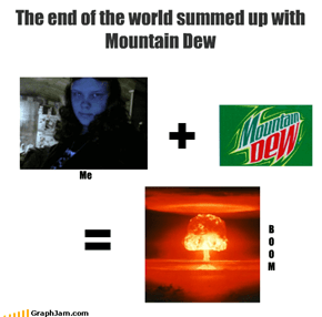 The end of the world summed up with Mountain Dew