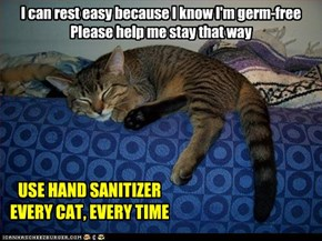 I can rest easy because I know I'm germ-free Please help me stay that way