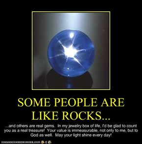 SOME PEOPLE ARE LIKE ROCKS...