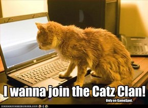 I wanna join the Catz Clan!