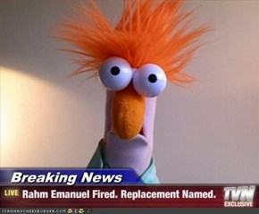 Breaking News - Rahm Emanuel Fired. Replacement Named.