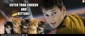 CUTER THAN CHEKOV  AND  KITTENS!