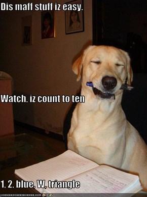 Dis maff stuff iz easy. Watch, iz count to ten 1, 2, blue, W, triangle