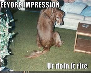 EEYORE IMPRESSION  Ur doin it rite