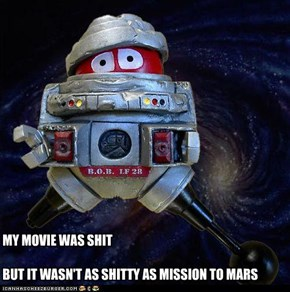 MY MOVIE WAS SHIT  BUT IT WASN'T AS SHITTY AS MISSION TO MARS