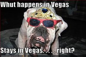 Whut happens in Vegas  Stays in Vegas. . . . . right?