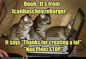 Oooh...It's from Icanhascheezeburger.....
