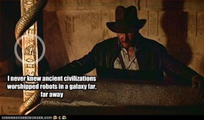I never knew ancient civilizations worshipped robots in a galaxy far, far away