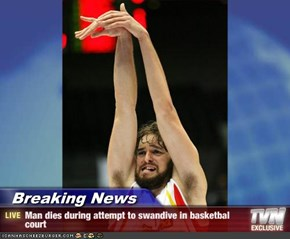 Breaking News - Man dies during attempt to swandive in basketbal court