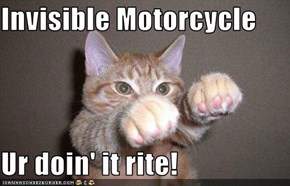 Invisible Motorcycle  Ur doin' it rite!