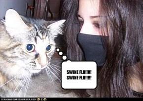 SWINE FLU!!!!! SWINE FLU!!!!!