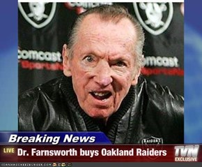 Breaking News - Dr. Farnsworth buys Oakland Raiders