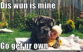 Dis wun is mine  Go get ur own
