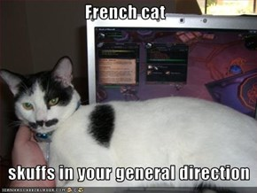 French cat     skuffs in your general direction