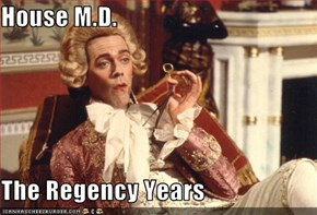 House M.D.  The Regency Years