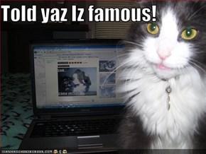 Told yaz Iz famous!