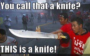 You call that a knife?  THIS is a knife!