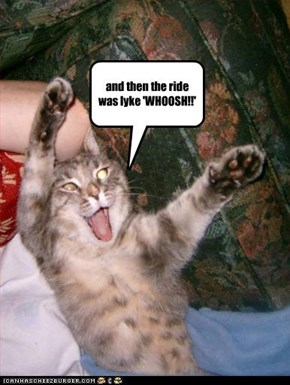 and then the ride was lyke 'WHOOSH!!'