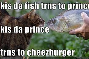 kis da fish trns to prince kis da prince trns to cheezburger