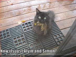 Now its just Alvin and Simon