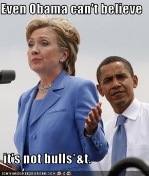 Even Obama can't believe   it's not bulls*&t.