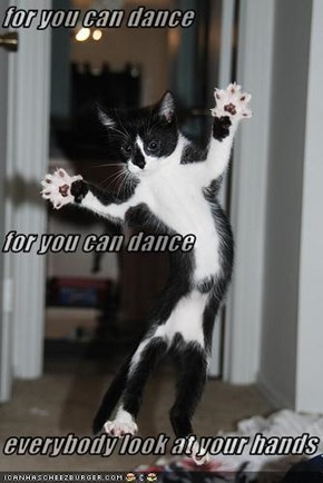 for you can dance for you can dance everybody look at your hands
