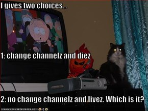 I gives two choices... 1: change channelz and diez 2: no change channelz and livez. Which is it?