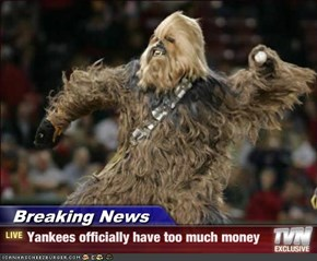Breaking News - Yankees officially have too much money