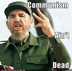 Communism Ain't Dead