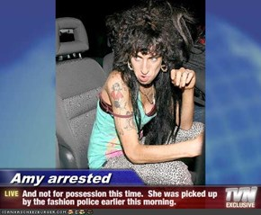 Amy arrested - And not for possession this time.  She was picked up by the fashion police earlier this morning.